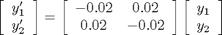 $\left[\begin{array}{c}y'_1\\y'_2\end{array}\right] = \left[\begin{array}{cc} -0.02 & 0.02 \\ 0.02 & -0.02\end{array}\right] \left[\begin{array}{c}y_1\\y_2\end{array}\right]$
