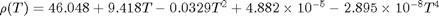 $\rho(T) = 46.048 + 9.418 T -0.0329 T^2 +4.882\times10^{-5}-2.895\times10^{-8}T^4$