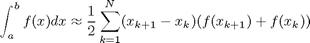 $$\int_a^b f(x) dx \approx \frac{1}{2}\displaystyle\sum\limits_{k=1}^N(x_{k+1}-x_k)(f(x_{k+1}) + f(x_k))$$