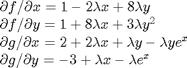 $\begin{array}{l} \partial f/\partial x = 1 - 2\lambda x + 8\lambda y \\ \partial f/\partial y = 1 + 8 \lambda x + 3 \lambda y^2 \\ \partial g/\partial x = 2 + 2 \lambda x + \lambda y - \lambda y e^x\\ \partial g/\partial y = -3 + \lambda x - \lambda e^x \end{array}$