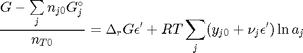 $$ \frac{G - \sum\limits_j n_{j0}G_j^\circ}{n_{T0}} =  \Delta_rG \epsilon'+ RT \sum\limits_j(y_{j0} + \nu_j\epsilon')\ln a_j$$